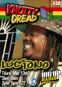 Knotty Dread Radio No. 30 features reggae sensation Luciano on BigUpRadio.com