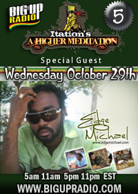 Higher Meditation 5 features reggae singer Edge Michael October 29th