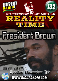 Reality Time 132 features reggae star Prezident Brown this Sunday