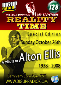 Reality Time 128 Tribute to Alton Ellis Sunday October 26th