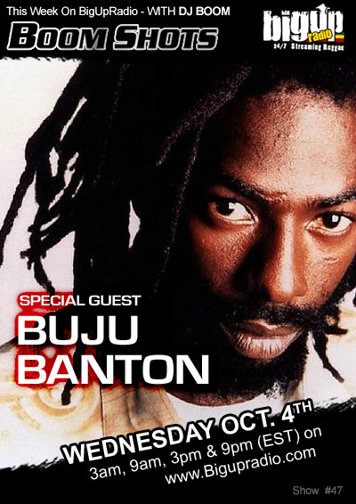 BOOM SHOTS #47 with special guest BUJU BANTON on Bigupradio.com Oct 4th
