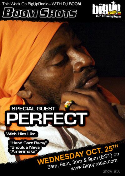 BOOM SHOTS #50 with reggae artist Perfect on Bigupradio.com Oct 25th