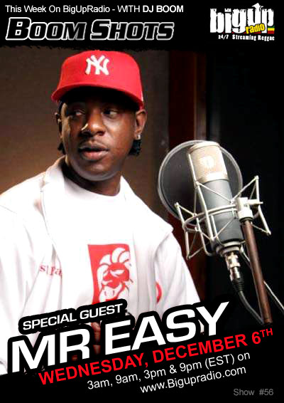 BOOM SHOTS No.56 with special guest Mr. Easy Dec 6th on Bigupradio.com