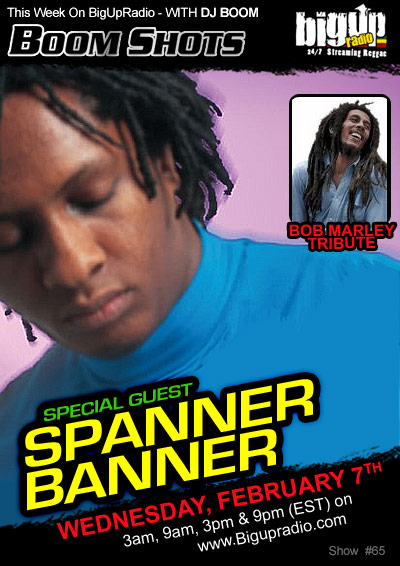 BOOM SHOTS #65 with special guest Spanner Banner on Bigupradio.com Feb 7th