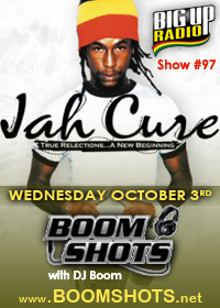 BOOM SHOTS #97 features JAH CURE October 3rd on Bigupradio.com