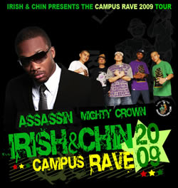 Irish & Chin present Campus Rave 2009 Tour ft. Assassin & Mighty Crown