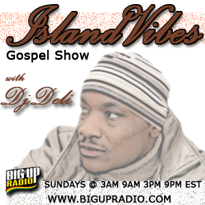 Big Up Radio release first Gospel Reggae show Island Vibes with DJ Deli this  and every Sunday