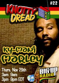 KNOTTY DREAD RADIO #21 features KY-MANI MARLEY on Bigupradio.com