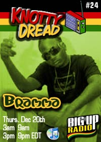 KNOTTY DREAD RADIO #24 features dancehall powerhouse BRAMMA on BigUpRadio.com