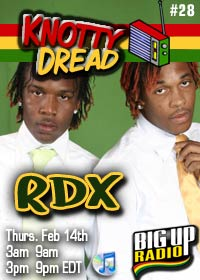 KNOTTY DREAD RADIO #28 features the dancehall duo RDX on BigUpRadio.com