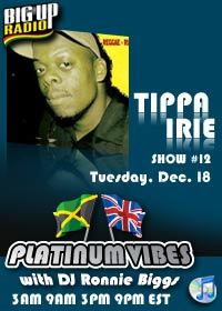 PLATINUM VIBES #12 features the amazing TIPPA IRIE on BigUpRadio.com