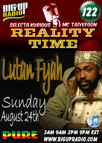 Reality Time 122 features Lutan Fyah this Sunday Aug 24th