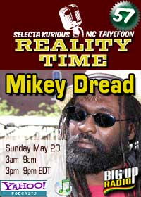 REALITY TIME #57 with MIKEY DREAD this Sunday on Bigupradio.com