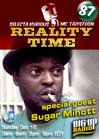 REALITY TIME #87 with SUGAR MINOTT this Sunday on Bigupradio.com
