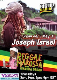 REGGAE MAKOSSA #46 features Roots Artist Joseph Israel on Bigupradio.com