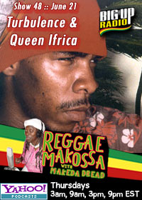 REGGAE MAKOSSA #48 double feature with Turbulence and Queen Ifrica