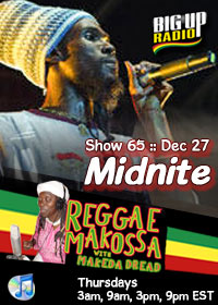 REGGAE MAKOSSA #65 features the MIDNITE on BigUpRadio.com Roots