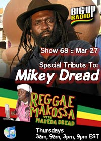 Reggae Makossa #68 features a special Tribute to Mikey Dread March 27th