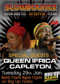 SLOW BOUNCE #56 features Capleton and Queen Ifrica on BigUpRadio.com