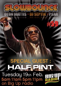 Slow Bounce # 59 with special guest Half Pint Tuesday Feb 19th