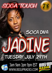 Soca Touch 78 with exclusive interview with Soca Diva Jadine Tues July 29th