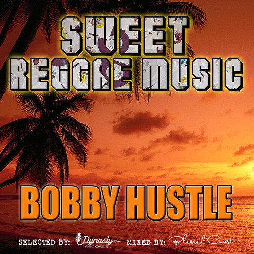 Bobby Hustle - Sweet Reggae Music (2013)