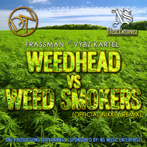 Nikki Z Remix Weedhead vs Weed Smokers with Frassman ft Vybz Kartel